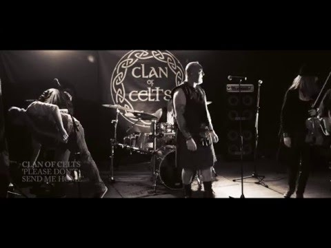 Clan of Celts - Please Dont Send Me Home - Official Video