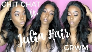 Chit Chat GRWM | ft. Julia Hair