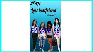 Chapter2:My lost bestfriend episode 36