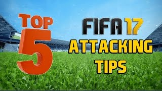 TOP 5 ATTACKING TIPS FOR FIFA 17!!