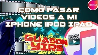 Como pasar videos a mi iphone, ipod, ipad -  itunes 12