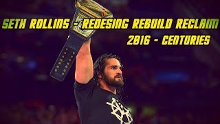 Seth Rollins Tribute || Redesign Rebuild Reclaim || 2016 WWE [HD] - Centuries