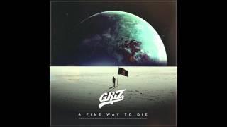 A Fine Way To Die - GRiZ (ft. Orlando Napier) (Audio)