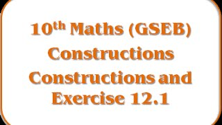 Constructions and Exercise 12.1 – Std 10th Maths(GSEB)
