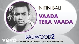 Vaada Tera Vaada - Baliwood 2 | Nitin Bali | Official Audio Song