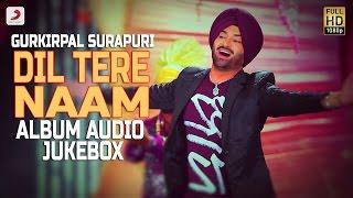 Gurkirpal Surapuri - Dil Tere Naam  Album | Audio Jukebox