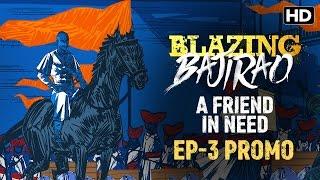 Blazing Bajirao: A Son & A Warrior Ep.3   LIVE On Eros Now