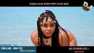 NEW NAIJA AFRO CLUB VIDEO MIX | 2018 | DJ STARBLIZZ FT TIMAYA,YEMI ALADE,DAVIDO, OLAMIDE