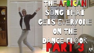 The African Song That Gets Everyone On The Dance Floor Pt.  3