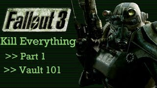 Fallout 3: Kill Everything - Part 1 - Vault 101