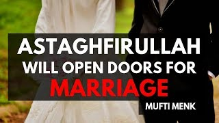 Astaghfirullah Will Open Doors for Marriage | Mufti Menk