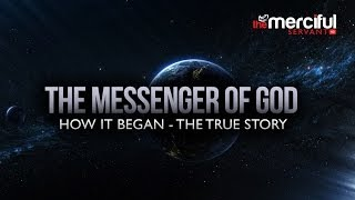 The Messenger of God - How it Began - True Story