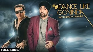 Dance Like Govinda (Dream Big Desi Mix) - Jassi Sidhu Ft. Govinda | New Punjabi Song 2016