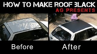 how to make roof black ; AG presents ,maruthi 800,roof vinyl