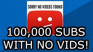 100k Subs With No Videos????