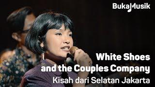 BukaMusik: White Shoes and the Couples Company - Kisah dari Selatan Jakarta
