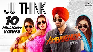 Ju Think - Ambarsariya | Diljit Dosanjh, Navneet, Monica | Latest Punjabi Movie Song 2016
