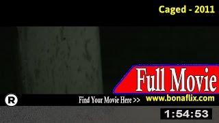 Watch: Caged (2011) Full Movie Online