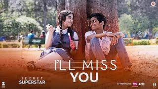 I'll Miss You | Secret Superstar | Aamir Khan | Zaira Wasim | Kushal Chokshi | Amit Trivedi | Kausar