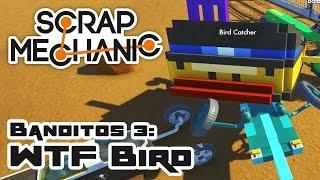Scrap Banditos 3: WTF Bird - Let