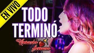 Corazón Serrano - Todo Terminó (Festejo 23° Aniversario)