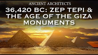 36,420 BC: Zep Tepi & the Age of the Giza Monuments | Ancient Architects