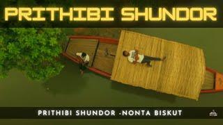 Prithibi shundor -Nonta Biskut