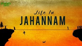 LIFE IN JAHANNAM (HELL) - How You Are Treated