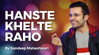 Hanste Khelte Raho - By Sandeep Maheshwari