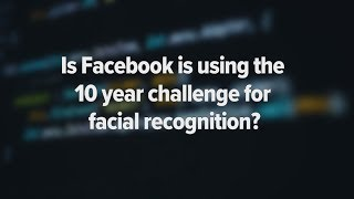 Facebook 10 year challenge: is it being used for facial recognition?