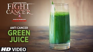 FIGHT CANCER- Anti Cancer Green Juice  | Nutrition Plan Designed & Created by GURU MANN
