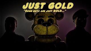 [SFM FNaF] Just Gold Music Video