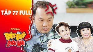 Biệt đội siêu hài  tập 77 full: Long Đẹp Trai nổi điên với Huỳnh Lập, Kim Phương vì vô duyên quá mức
