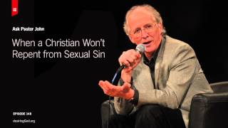 When a Christian Won't Repent from Sexual Sin // Ask Pastor John