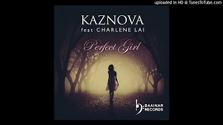 Kaznova - Perfect Girl(Feat Charlene Lai)