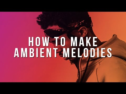 Xxx Mp4 HOW TO MAKE AMBIENT MELODIES 3gp Sex