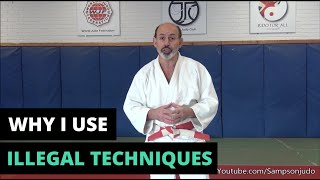Why I Use Illegal Judo Techniques.