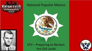 HOI4 Kaiserreich National Populist Mexico EP2 - Preparing to Reclaim the Old Lands