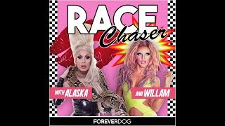 New Podcast! RACE CHASER with Alaska & Willam