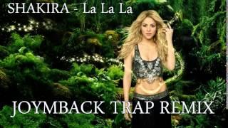 Shakira   La La La Joymback Trap Remix 480p