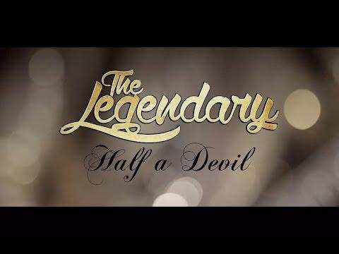 The Legendary: Half A Devil (Official Music Video)
