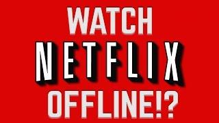 Netflix Lets You Watch OFFLINE?!