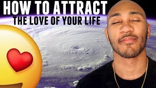 How to Attract The Love of Your Life  - (Manifest  The Best Relationship)
