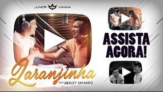 Laranjinha - Junior Vianna Feat: Wesley Safadão (Clipe Oficial)