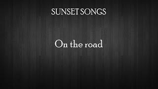 Sunset Song - On The Road (Lyrics)