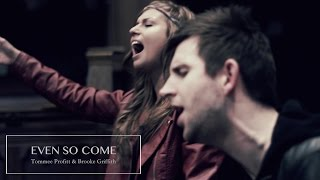 Even So Come - Passion 2015 Chris Tomlin // Worship Cover by Tommee Profitt & Brooke Griffith