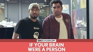 FilterCopy | If Your Brain Were A Person | Ft. Abish Mathew And Viraj Ghelani