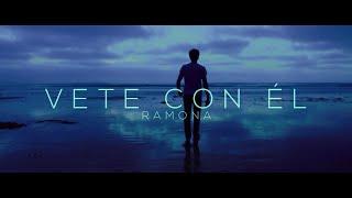 Ramona - Vete con él - Video Oficial