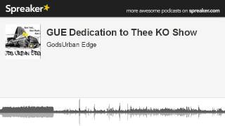 GUE Dedication to Thee KO Show (part 1 of 4, made with Spreaker)