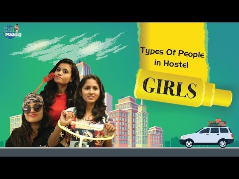 Types Of People In Hostel Girls Chill Maama
